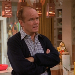 Red Forman because you're a dumbass