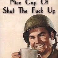 ho about a nice cup of shut the fuck up army