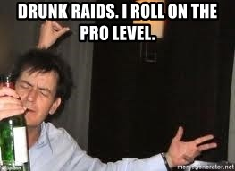 Drunk Charlie Sheen - Drunk raids. I roll on the pro level.