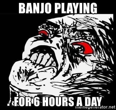 Rage Face - Banjo playing for 6 hours a day