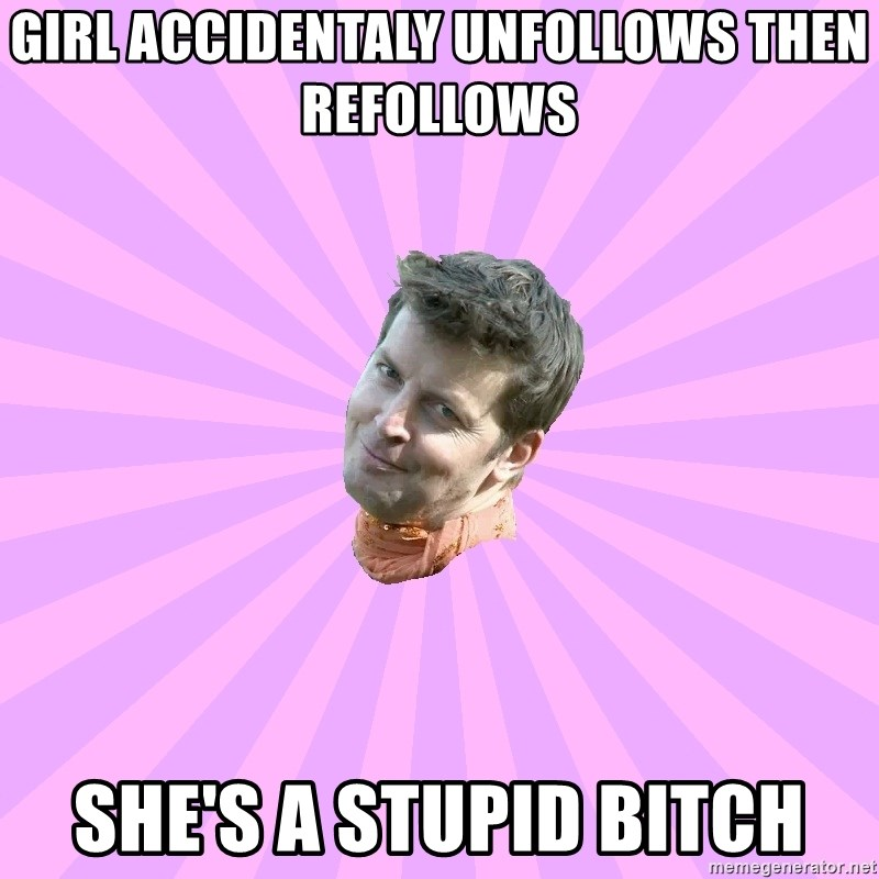Sassy Gay Friend - girl accidentaly unfollows then refollows  she's a stupid bitch