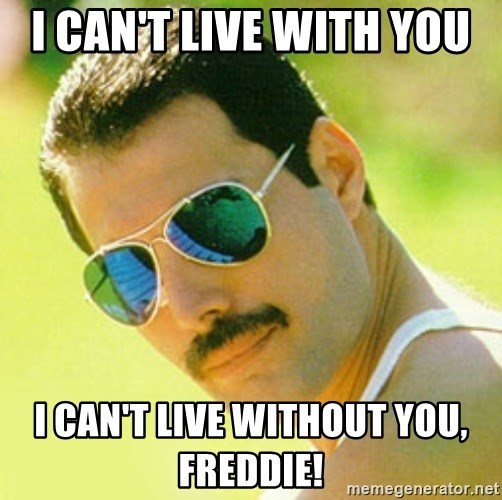 typical Queen Fan - I Can't Live With You  I Can't Live Without You, freddie!