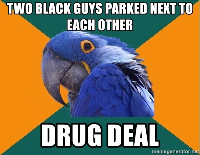 Paranoid Parrot - Two black guys parked next to each other drug deal