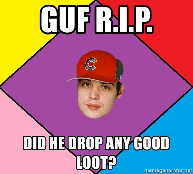Guffdead - Guf r.i.p. Did he drop any good loot?