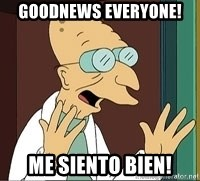 Good News Everyone - Goodnews everyone! me siento bien!