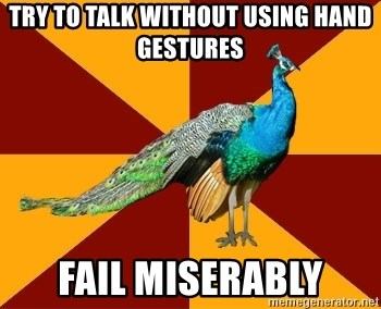 Thespian Peacock - Try to talk without using hand gestures Fail miserably