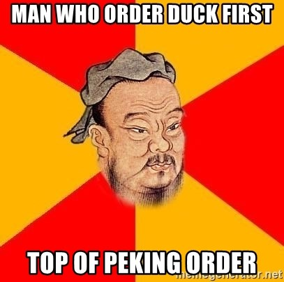 Chinese Proverb - man who order duck first top of peking order
