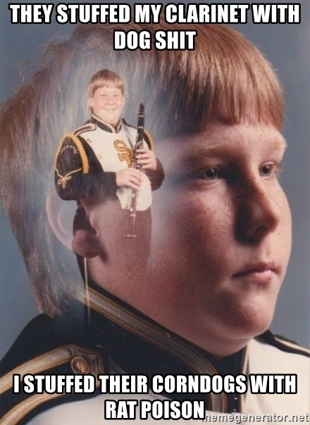PTSD Clarinet Boy - they stuffed my clarinet with dog shit i stuffed their corndogs with rat poison