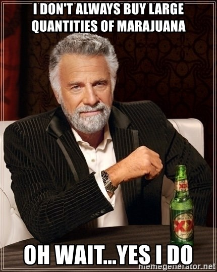 Dos Equis Guy gives advice - I don't Always Buy Large quantities of Marajuana Oh wait...yes i do