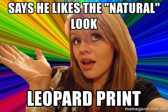 """Dumb Blonde - Says he likes the """"Natural"""" Look leopard print"""