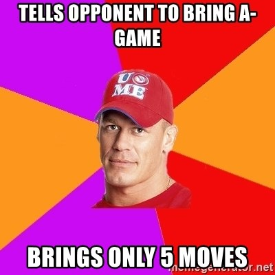 Hypocritical John Cena - TELLS OPPONENT TO BRING A-GAME BRINGS ONLY 5 MOVES
