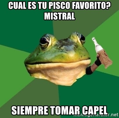 Foul Bachelor Frog (Alcoholic Anon) - cual es tu pisco favorito? mistral siempre tomar capel