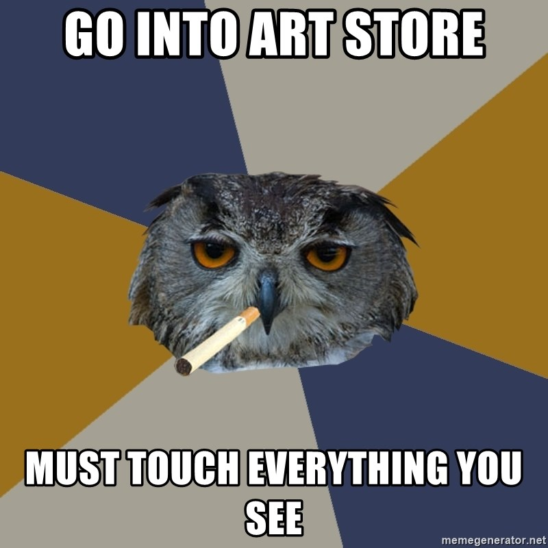 Art Student Owl - go into art store must touch everything you see