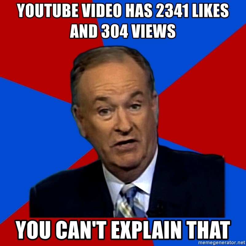 Bill O'Reilly Proves God - Youtube video has 2341 likes and 304 views you can't explain that