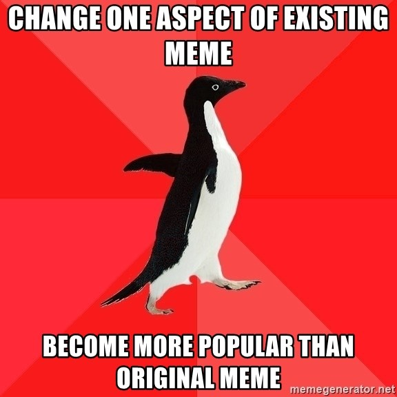 Socially Awesome Penguin - change one aspect of existing meme become more popular than original meme