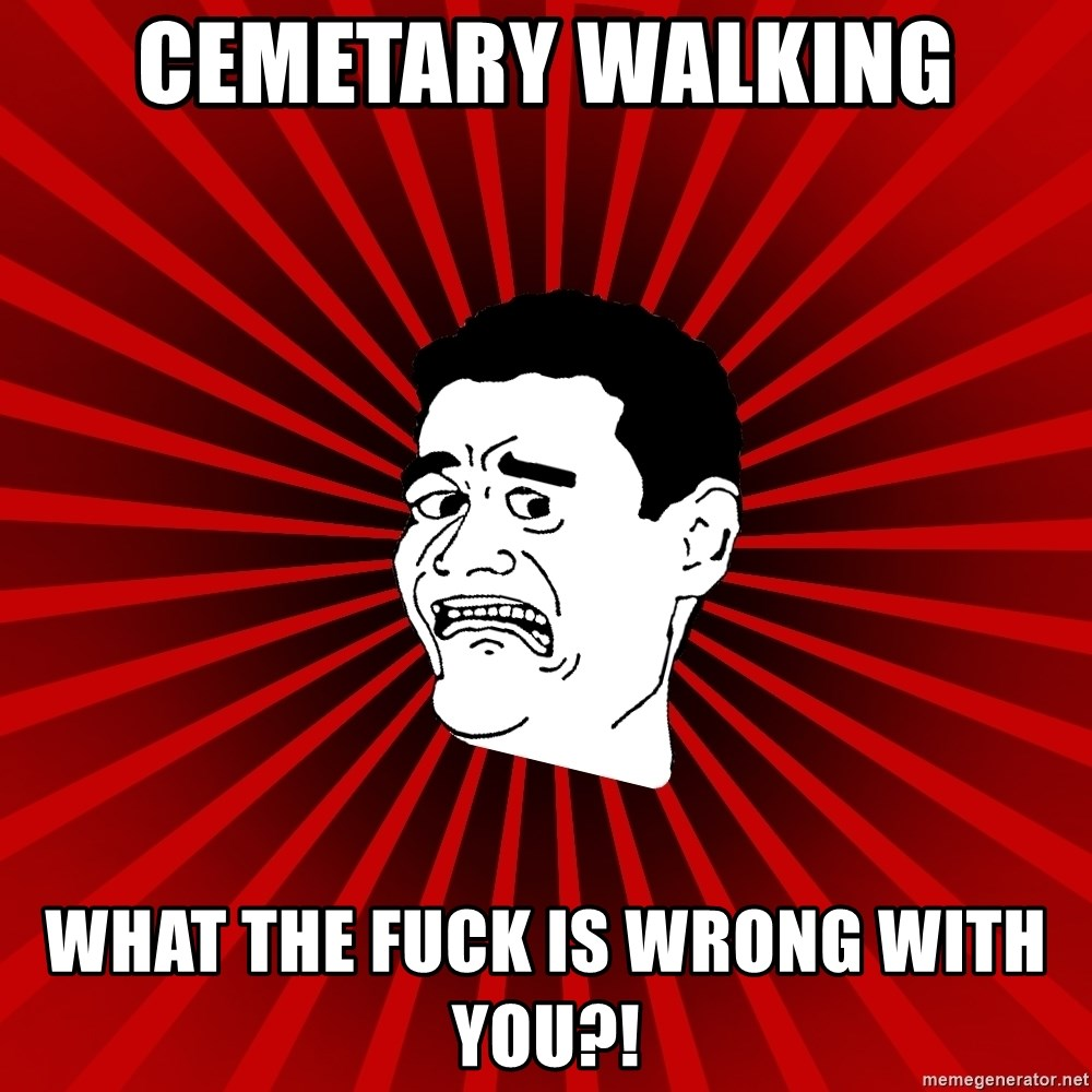Afraid Yao Ming trollface - cemetary walking what the fuck is wrong with you?!