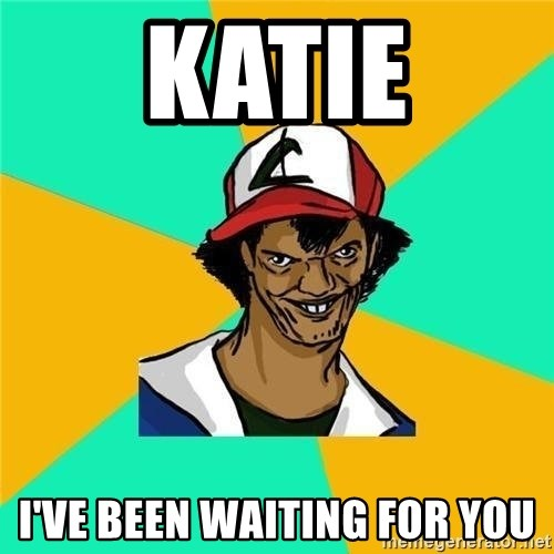 Dat Ash - KATIE I'VE BEEN WAITING FOR YOU