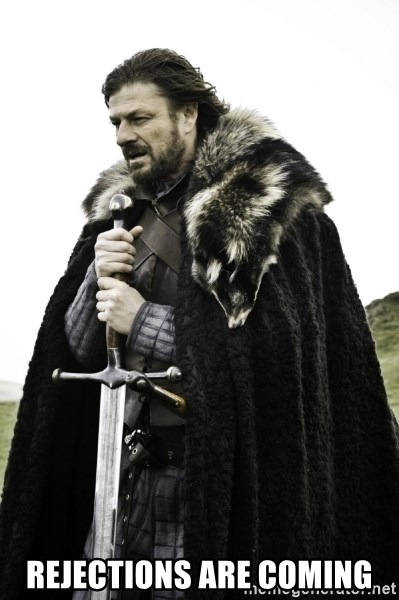 Ned Game Of Thrones - REJECTIONS ARE COMING