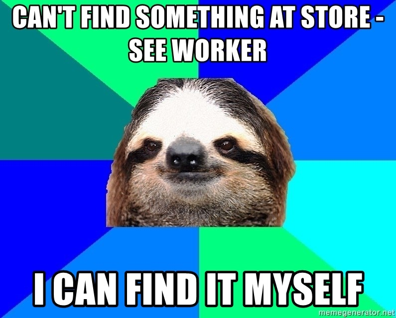 Socially Lazy Sloth - can't find something at store - see worker i can find it myself