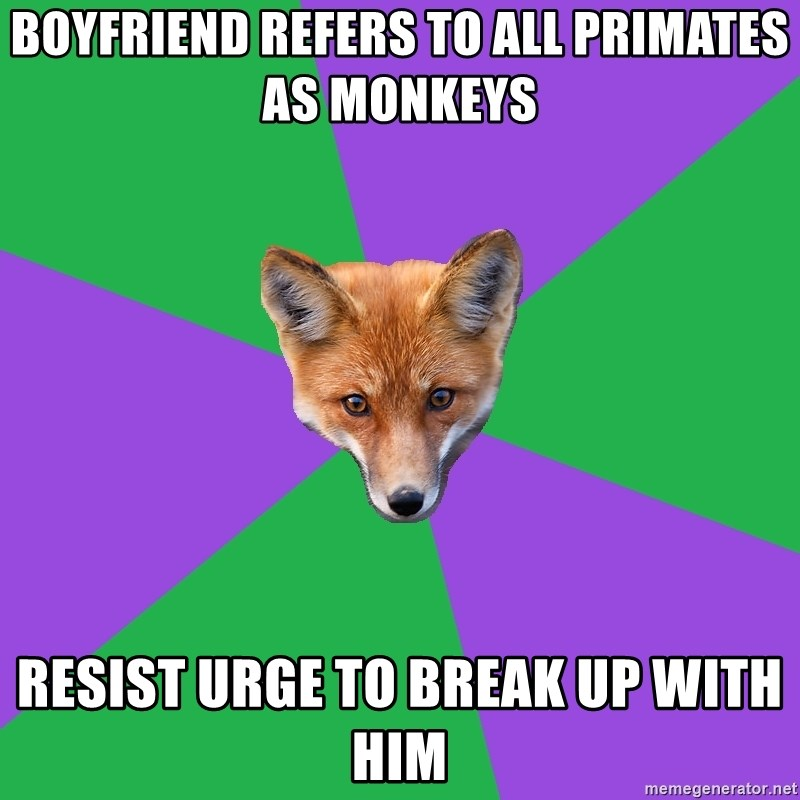 Anthropology Major Fox - BOYFRIEND REFERS TO ALL PRIMATES AS MONKEYS RESIST URGE TO BREAK UP WITH HIM