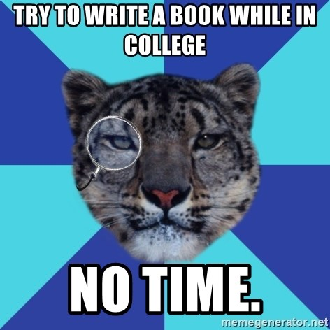 Writer Leopard - try to write a book while in college no time.