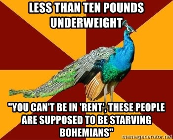 """Thespian Peacock - less than ten pounds underweight """"You can't be in 'Rent', these people are supposed to be starving bohemians"""""""