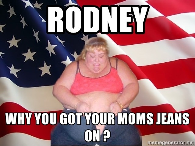 Asinine America - Rodney Why you got your moms jeans on ?