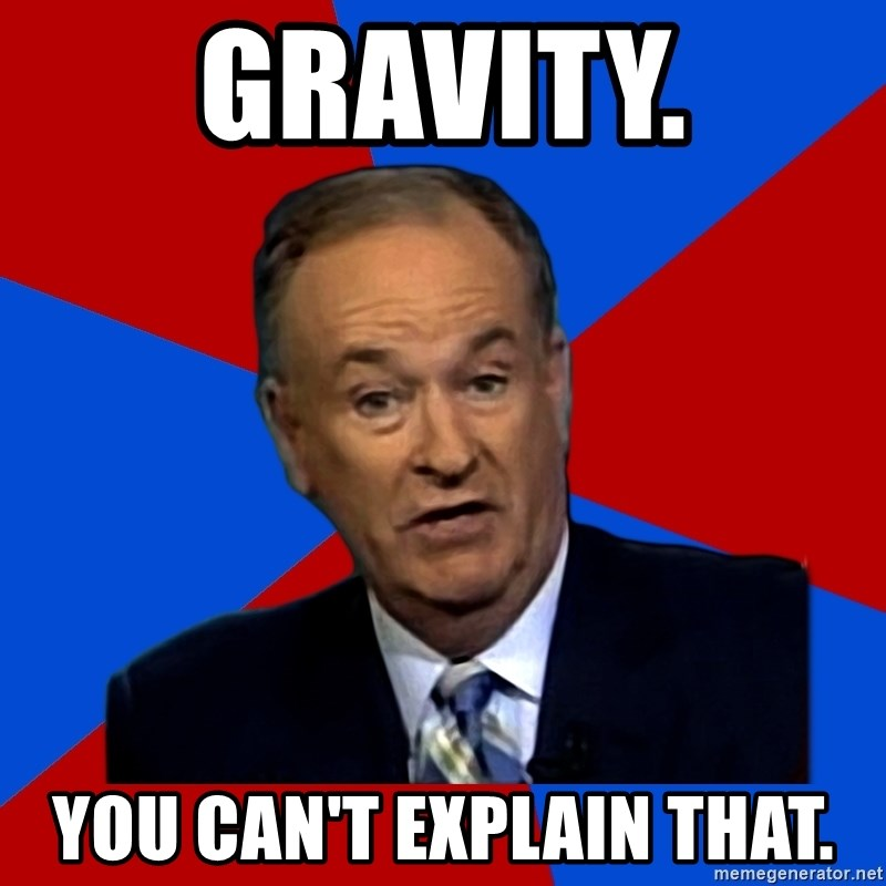 Bill O'Reilly Proves God - gravity. you can't explain that.