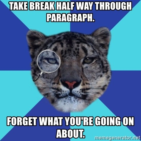 Writer Leopard - Take break half way through paragraph. forget what you're going on about.