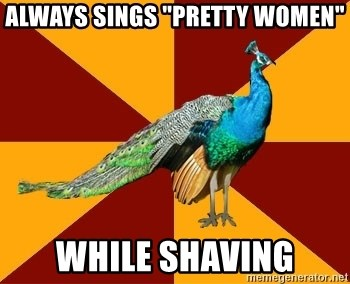 """Thespian Peacock - Always sings """"Pretty Women"""" While Shaving"""