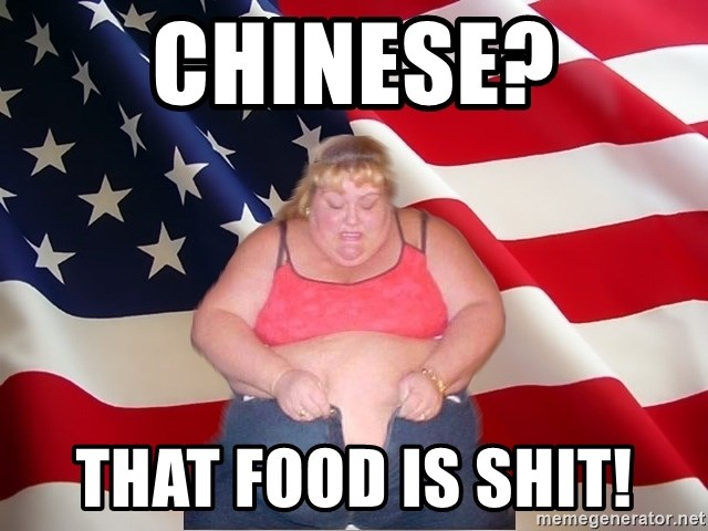 Asinine America - chinese? that food is shit!