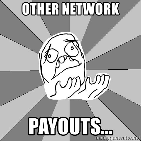 Whyyy??? - other network Payouts...