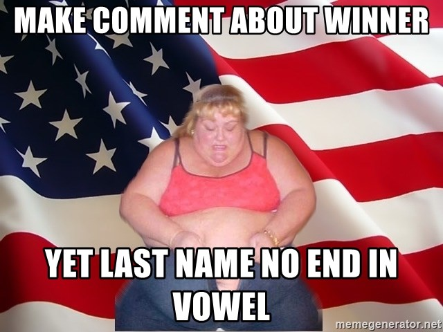 Asinine America - mAKE COMMENT ABOUT WINNER yET LAST NAME NO END IN VOWEL