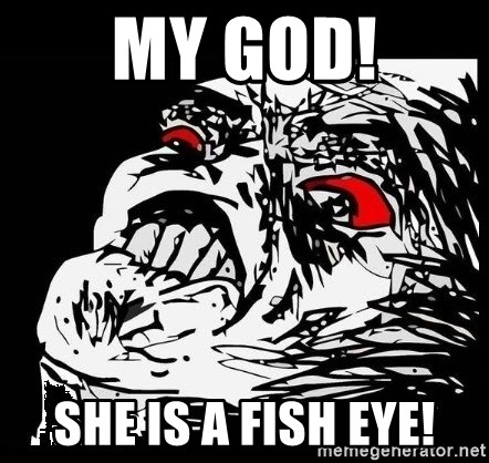 Rage Face - my god! she is a fish eye!