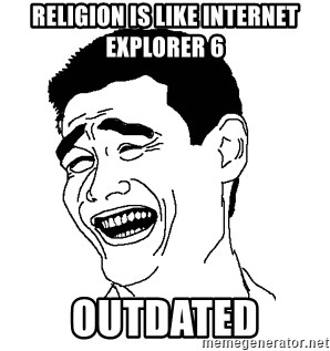 Yaomingpokefarm - Religion is like internet explorer 6 Outdated