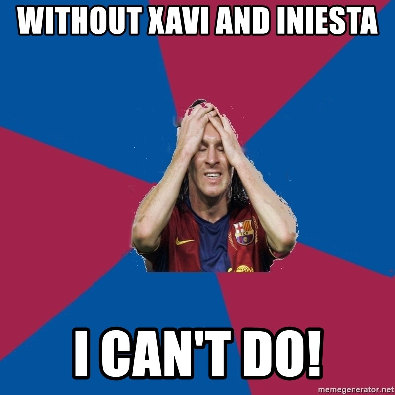 Lionel Messi Problems - WITHOUT XAVI AND INIESTA I CAN'T DO!