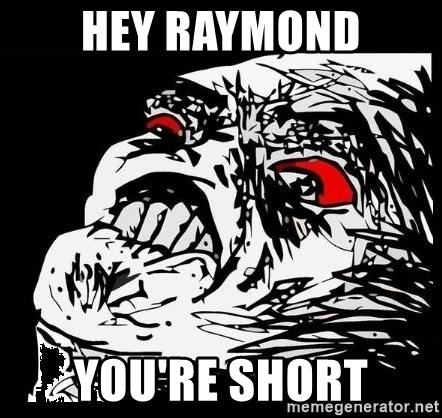 Rage Face - Hey rAYMOND YOU'RE SHORT
