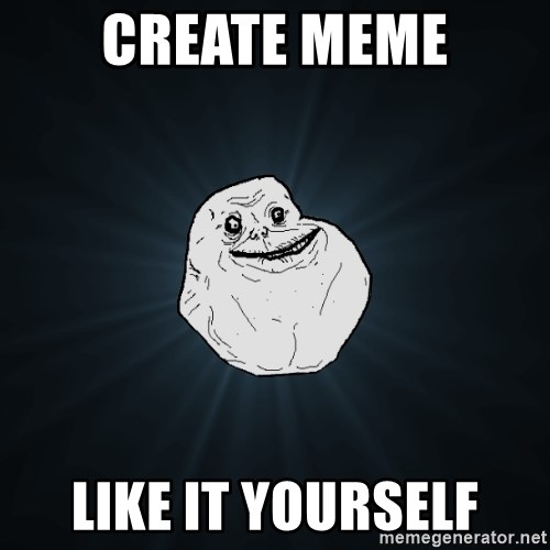Forever Alone - create meme like it yourself
