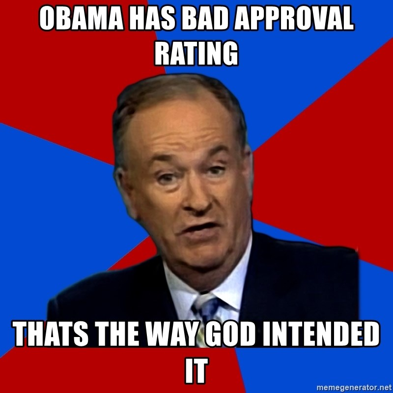 Bill O'Reilly Proves God - obama has bad approval rating Thats the way god intended it