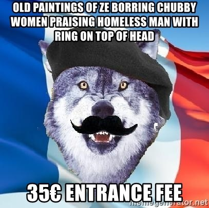 Monsieur Le Courage Wolf - OLD PAINTINGS OF ZE BORRING CHUBBY WOMEN PRAISING HOMELESS MAN WITH RING ON TOP OF HEAD 35€ entrance fee