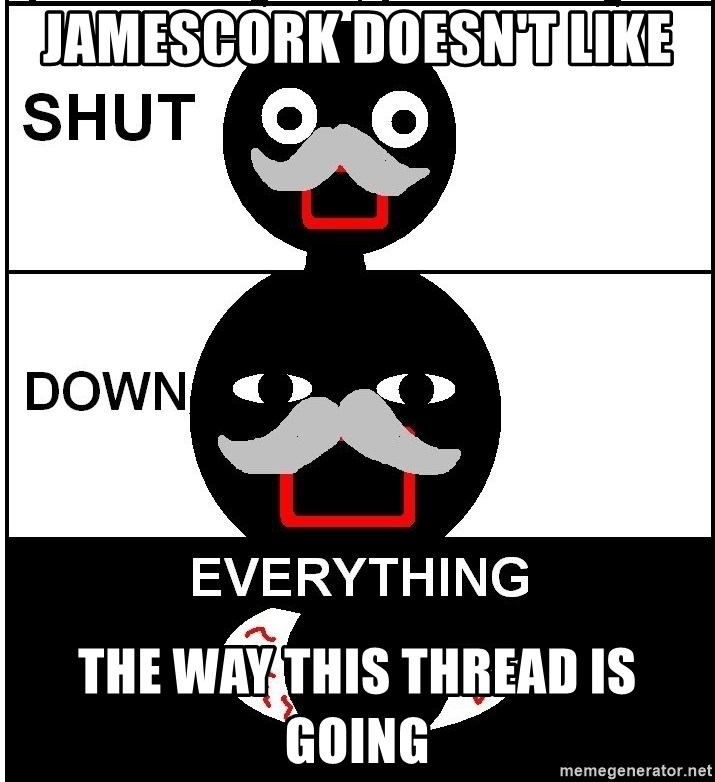 Shut Down Everything - Jamescork doesn't like the way this thread is going