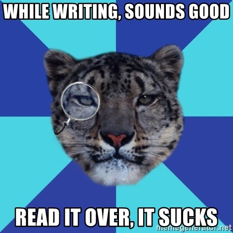 Writer Leopard - while writing, sounds good read it over, it sucks