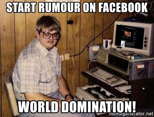 Nerd - STArt rumour on facebook world domination!