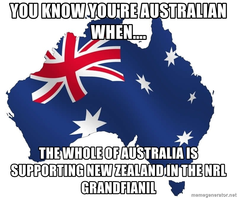 You Know You Re Australian When The Whole Of Australia Is Supporting New Zealand In The Nrl Grandfianil Australian Flag Meme Generator