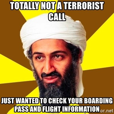 Osama - Totally not a terrorist call Just wanted to check your boarding pass and flight information