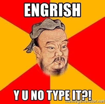 Chinese Proverb - Engrish y u no type it?!