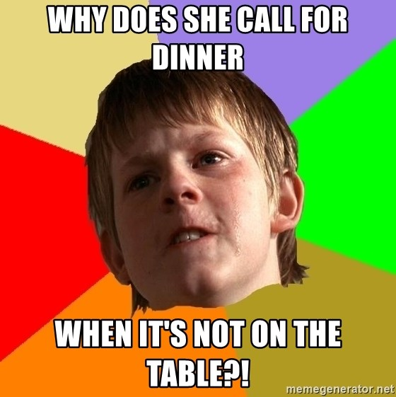 Angry School Boy - WHy Does She call for Dinner When it's Not on the Table?!