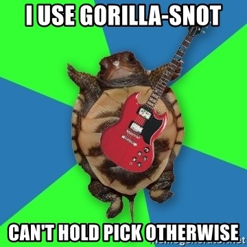 Aspiring Musician Turtle - I USE GORILLA-SNOT CAN'T HOLD PICK OTHERWISE
