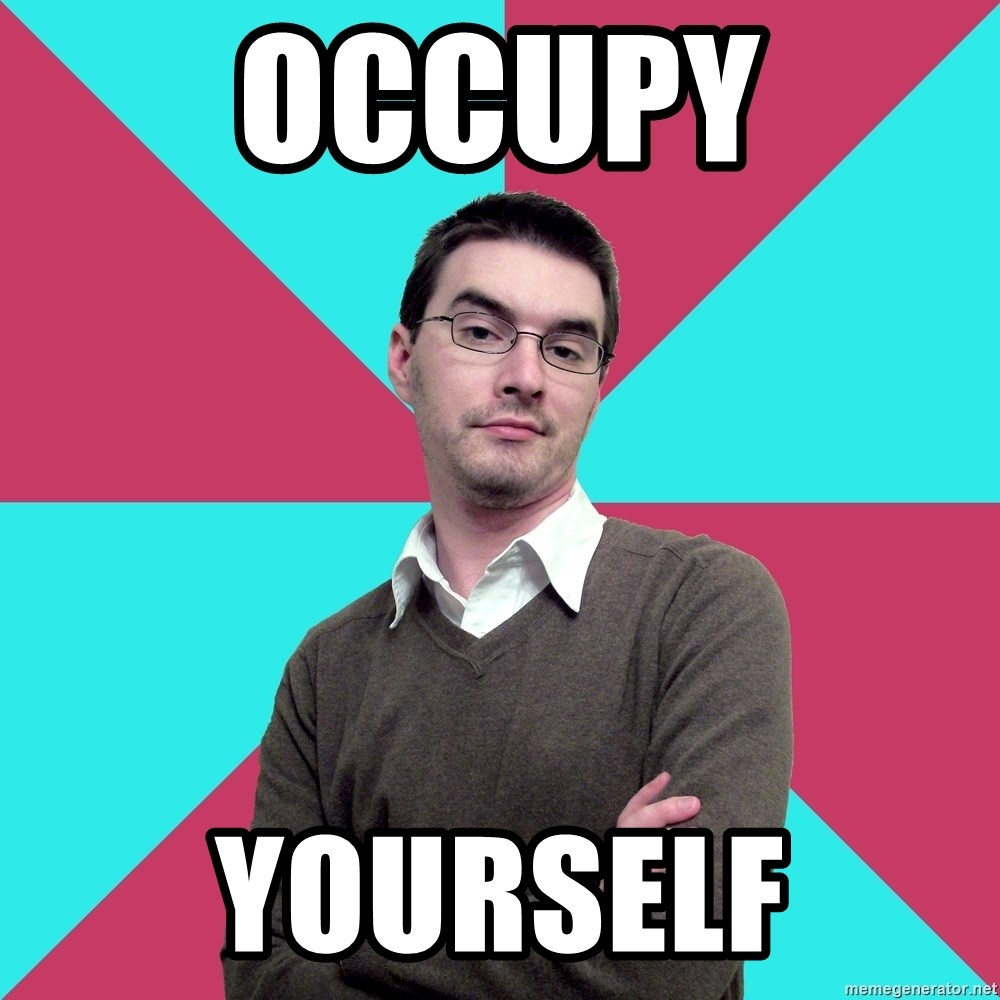 Privilege Denying Dude - Occupy yourself