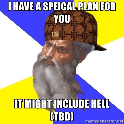 Scumbag God - i have a speical plan for you it might include hell (TBD)
